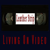 Living On Video by Leather Strip