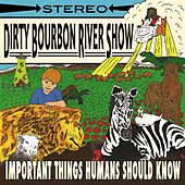 Important Thing Humans Should Know by Dirty Bourbon River Show