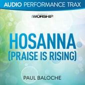 Hosanna (Praise Is Rising) by Paul Baloche