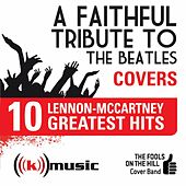 A Faithful Tribute To The Beatles: 10 Lennon-McCartney Greatest Hits by The Fools on the Hill Cover Band