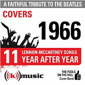 A Faithful Tribute To The Beatles: Year After Year 1966, 11 Lennon-McCartney Songs by The Fools on the Hill Cover Band