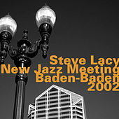 Steve Lacy: New Jazz Meeting, Baden-Baden 2002 by Steve Lacy