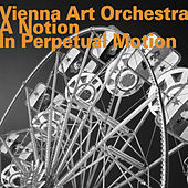 A Notion in Perpetual Motion de Vienna Art Orchestra