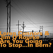 Are You Going to Stop... In Bern? de Jim O'Rourke
