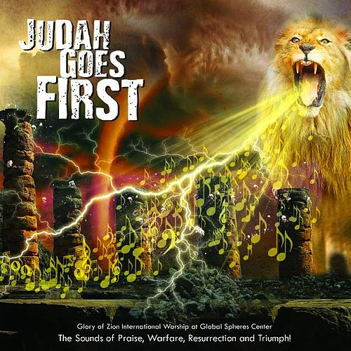 Judah Goes First by Glory of Zion International Worship