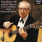 The Genius Of Andres Segovia - Five Centuries Of The Classical Guitar von Various Artists
