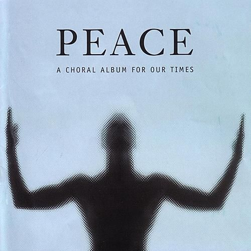 Peace - A Choral Album For Our Times by Various Artists