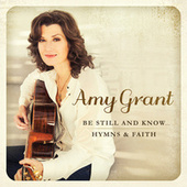 Be Still And Know... Hymns & Faith de Amy Grant
