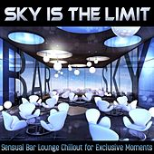 Sky Is the Limit (Sensual Bar Lounge Chillout for Exclusive Moments) by Various Artists