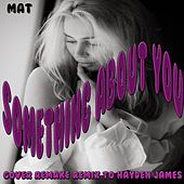 Something About You: Cover Remake Remix to Hayden James von MaT