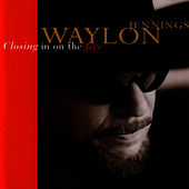 Closing In On The Fire de Waylon Jennings