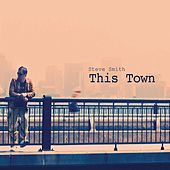 This Town by Steve Smith