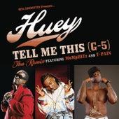 Tell Me This (G-5) - Tha Remix by Huey