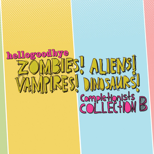 Zombies! Aliens! Vampires! Dinosaurs! Completionist Collection B by Hellogoodbye