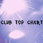 Club Top Chart (104 essential top hits EDM for DJ) by Various Artists