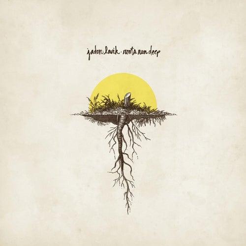 Roots Run Deep by Jadon Lavik