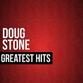 Doug Stone Greatest Hits by Doug Stone