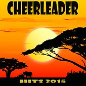Cheerleader Hits 2015 by Various Artists