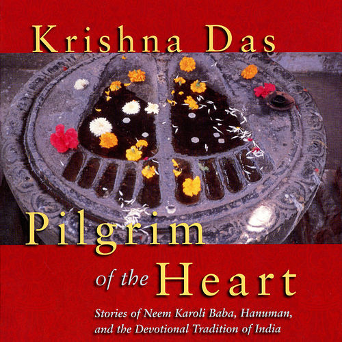 Pilgrim of the Heart by Krishna Das