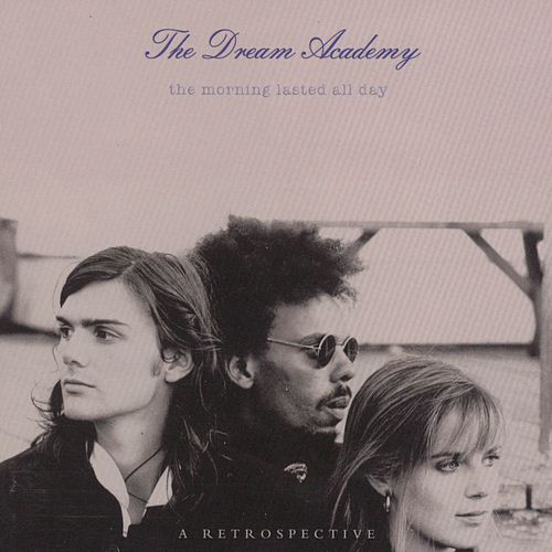 The Morning Lasted All Day - A Retrospective by The Dream Academy