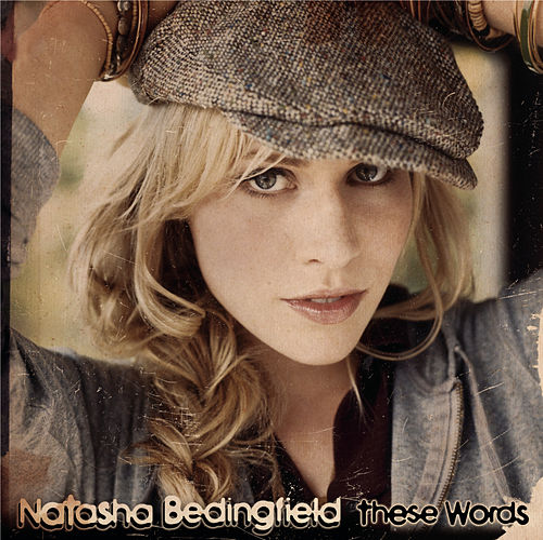These Words (I Love You, I Love You) by Natasha Bedingfield