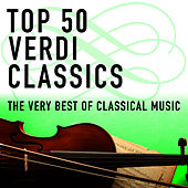 Top 50 Verdi Classics - The Very Best of Classical Music by Various Artists