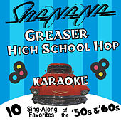 Greaser High School Hop Karaoke: 10 Sing-Along Favorites of the 50's and 60's de Sha Na Na