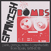 Spanish Bombs: Punk, Garage, Noise & Psychedelia from Spain, 1965-2013 by Various Artists