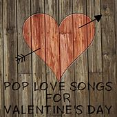 Pop Love Songs for Valentine's Day by Various Artists