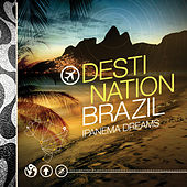 Destination Brazil - Ipanema Dreams by Various Artists