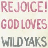 Rejoice! God Loves Wild Yaks by Wild Yaks