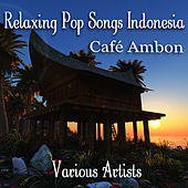 Café Ambon - Relaxing Pop Songs from Indonesia by Various Artists