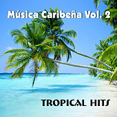 Música Caribeña, Vol. 2 Tropical Hits by Various Artists