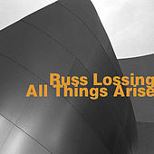All Things Arise by Russ Lossing