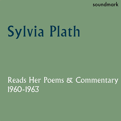Sylvia Plath Reads Her Poems and Commentary: 1960-1963 by Sylvia Plath