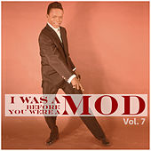 I Was a Mod Before You Were a Mod Vol. 7 de Various Artists