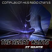 The Heart Wants What It Wants (Compilation Hits Radio Charts) by Various Artists