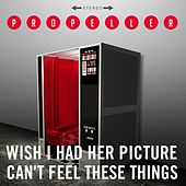 Wish I Had Her Picture / Can't Feel These Things by Propeller