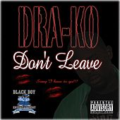 Don't Leave by Dra-Ko