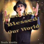 God Has Blessed Our World by Trade Martin