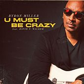 U Must Be Crazy (feat. David T Walker) by Byron Miller