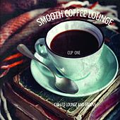 Smooth Coffee Lounge, Vol. 1 (Chilled Lounge and Groove) by Various Artists