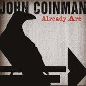 Already Are by John Coinman
