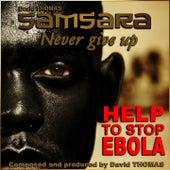 Samsara Never Give Up (Help to Stop Ebola) de David Thomas