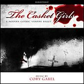 The Casket Girls: A Modern Gothic Vampire Ballet (Remastered) by Cory Gabel