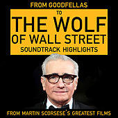 From Goodfellas to Wolf of Wall Street - Soundtrack Highlights from Martin Scorsese's Greatest Films by Various Artists