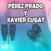 Pérez Prado y Xavier Cugat, Vol. 2 by Various Artists