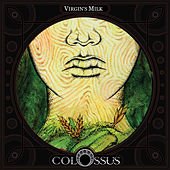 Virgin's Milk by Colossus