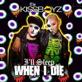 I'll Sleep When I Die by The Kissboyz