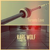 Toronto Love (Wolf & MasterTrak Remix) by Karl Wolf